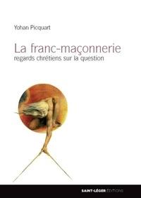 Yohan Picquart - La franc-maçonnerie - Regards chrétiens sur la question.