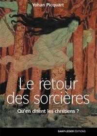 Yohan Picquart - Le retour des sorcières - Qu'en disent les chrétiens ?.