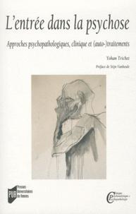 Yohan Trichet - L'entrée dans la psychose - Approches psychopathologiques, clinique et (auto-)traitements.