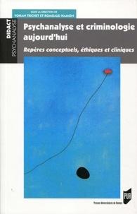 Yohan Trichet et Romuald Hamon - Psychanalyse et criminologie, aujourd'hui - Repères conceptuels, éthiques et cliniques.