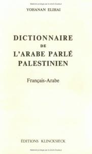 Yohanan Elihai - Dictionnaire de l'arabe parlé palestinien français-arabe.