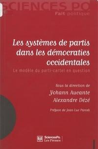 Yohann Aucante et Alexandre Dézé - Les systèmes de partis dans les démocraties occidentales - Le modèle du parti-cartel en question.
