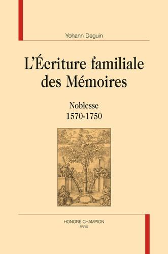 L'écriture familiale des mémoires. Noblesse (1570-1750)