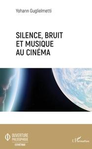 Yohann Guglielmetti - Silence, bruit, et musique au cinéma.