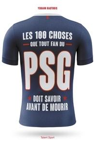 Yohann Hautbois - Les 100 choses que tout fan du PSG doit savoir avant de mourir.
