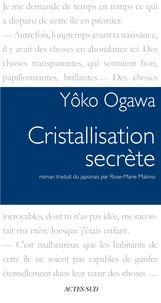 Yoko Ogawa - Cristallisation secrète.