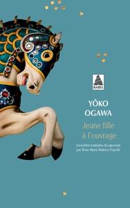 Yoko Ogawa - Jeune fille à l'ouvrage.