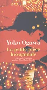 Yoko Ogawa - La petite pièce hexagonale.