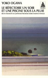 Yoko Ogawa - Le réfectoire un soir et une piscine sous la pluie - Suivi de Un thé qui ne refroidit pas.