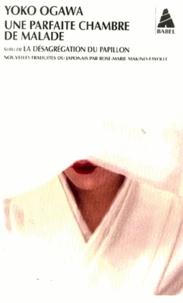 Yoko Ogawa - Une parfaite chambre de malade - Suivi de La désagrégation du papillon.