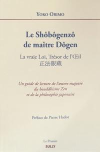 Le Shôbôgenzô de maître Dôgen- La vraie Loi, Trésor de l'Oeil - Yoko Orimo |