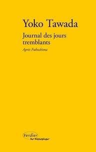 Yoko Tawada - Journal des jours tremblants - Après Fukushima précédé de Trois leçons de poétique.