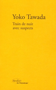 Yoko Tawada - Train de nuit avec suspects.