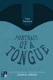 Yoko Tawada et Chantal Wright - Yoko Tawada's Portrait of a Tongue - An Experimental Translation by Chantal Wright.