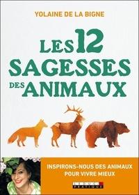 Yolaine de la Bigne - Les 12 sagesses des animaux - Inspirons-nous des animaux pour mieux vivre.