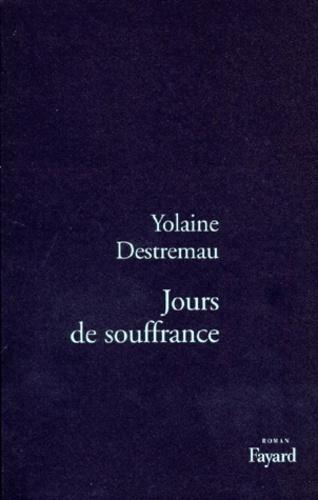 Yolaine Destremau - Jours de souffrance.