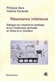 Yolaine Escande et Philippe Sers - Résonance intérieure. - Dialogue sur l'expérience artistique et l'expérience spirituelle en Chine et en Occident.