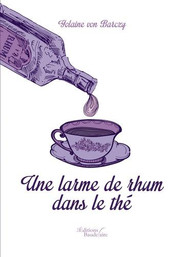 Yolaine Von Barczy - Une larme de rhum dans le thé.