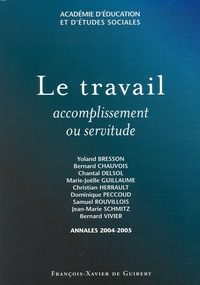 Yoland Bresson et Bernard Chauvois - Le travail - Accomplissement ou servitude ? Annales 2004-2005 de l'Académie d'Education et d'Etudes Sociales (AES).