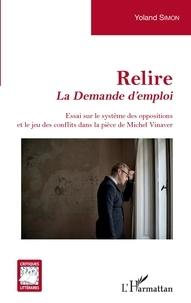 Yoland Simon - Relire La Demande d'emploi - Essai sur le système des oppositions et le jeu des conflits dans la pièce de Michel Vinaver.
