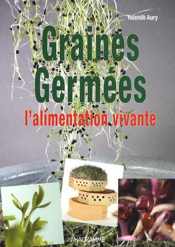 Yolande Aury - Graines Germées - L'alimentation vivante.