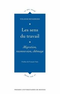 Yolande Benarrosh - Les sens du travail - Migration, reconversion, chômage.