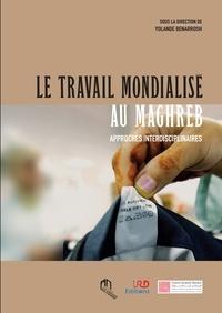 Yolande Benarrosh - Travail mondialisé au Maghreb - Approches interdisciplinaires.