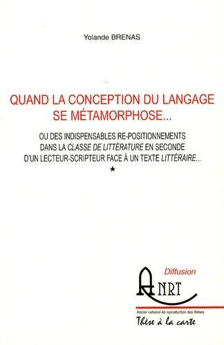 Yolande Brénas - Quand la conception du langage se métamorphose... - Ou des indispensables re-positionnements dans la classe de littérature en seconde d'un lecteur-scripteur face à un texte littéraire... 2 volumes.