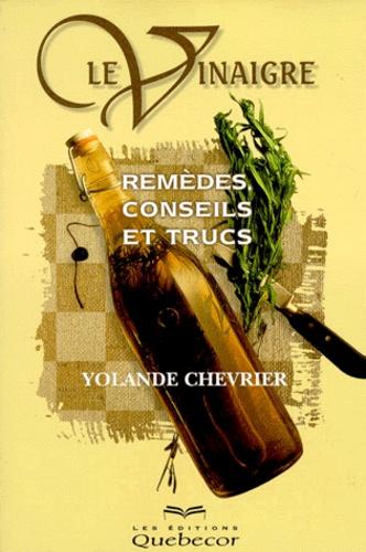 Yolande Chevrier - LE VINAIGRE. - Remèdes, conseils et trucs.
