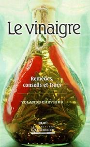 Yolande Chevrier - Le vinaigre - Remèdes, conseils et trucs.