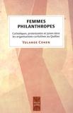 Yolande Cohen - Femmes philanthropes - Catholiques, protestantes et juives dans les organisations caritatives au Québec 1880-1945.