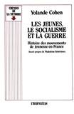 Yolande Cohen - Les jeunes, le socialisme et la guerre - Histoire des mouvements de jeunesse en France.