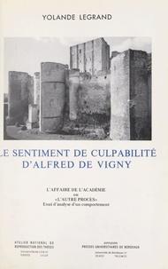 Yolande Legrand et  Collectif - Le sentiment de culpabilité d'Alfred de Vigny - L'affaire de l'Académie ou L'autre procès : essai d'analyse d'un comportement.