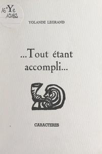 Yolande Legrand et Claude-Gilbert Dubois - Tout étant accompli....
