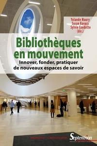 Yolande Maury et Susan Kovacs - Bibliothèques en mouvement - Innover, fonder, pratiquer de nouveaux espaces de savoir.