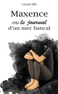 Yolande Miel - Maxence ou le journal d'un mec bancal.