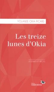 Yolande Okia Picard - Les treize lunes d'Okia - Légendes et récits.