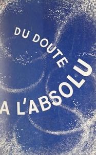 Yolande Pittard - Du doute à l'absolu - De la pensée antique à la pensée d'aujourd'hui....