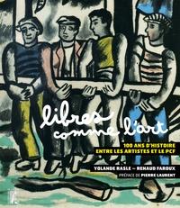 Yolande Rasle et Renaud Faroux - Libres comme l'art - 100 ans d'histoire entre les artistes et le PCF.