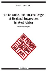 Yomi Akinyeye - Nation-States And The Challenges Of Regional Integration In West Africa - The case of Nigeria.