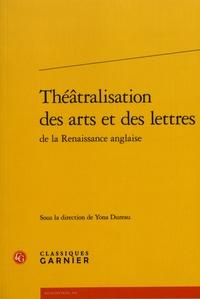 Yona Dureau - Théâtralisation des arts et des lettres de la Renaissance anglaise.