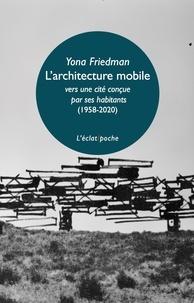 Yona Friedman - L'architecture mobile (1958-2020) - Vers une cité conçue par ses habitants eux-mêmes (1958-2020).
