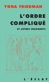 Yona Friedman - L'ordre compliqué - Et autres fragments.