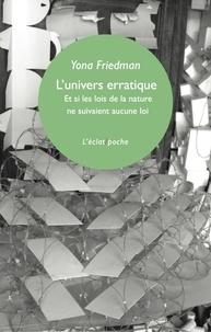 Yona Friedman - L'univers erratiqué - Et si les lois de la nature ne suivaient aucune loi.