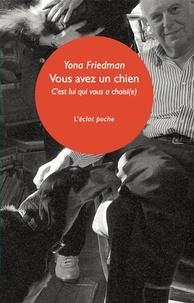 Yona Friedman - Vous avez un chien - C'est lui qui vous a choisi(e).