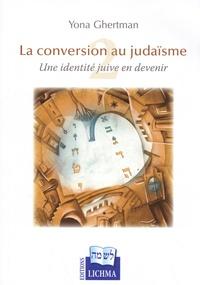 Yona Ghertman - La conversion au judaïsme : une identité juive en devenir - Tome 2.
