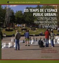 Yona Jébrak et Barbara Julien - Les temps de l'espace public urbain : construction, transformation et utilisation.