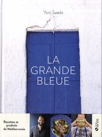 Yoni Saada - La grande bleue - Recettes et produits de Méditerranée.