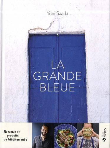 La grande bleue. Recettes et produits de Méditerranée