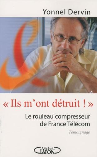 Yonnel Dervin - Ils m'ont détruit ! - Le rouleau compresseur de France Télécom.